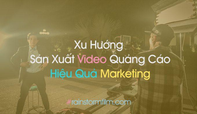 xu hướng sản xuất video quảng cáo